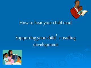 How to hear your child read  Supporting your child ' s reading development