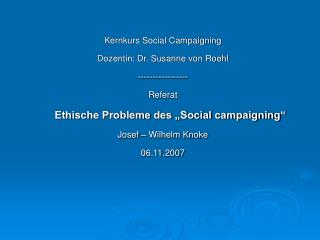 Kernkurs Social Campaigning Dozentin: Dr. Susanne von Roehl ----------------- Referat