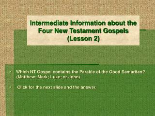 Which NT Gospel contains the Parable of the Good Samaritan?   (Matthew; Mark; Luke; or John)