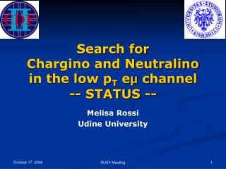 Search for  Chargino and Neutralino in the low p T  e μ  channel -- STATUS --