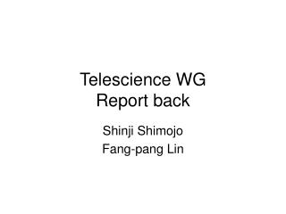 Telescience WG Report back