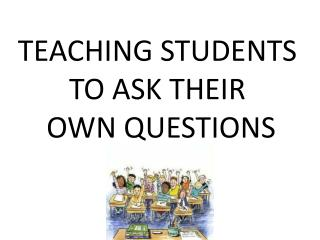 TEACHING STUDENTS  TO ASK THEIR  OWN QUESTIONS