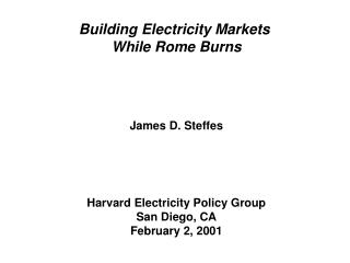 Building Electricity Markets  While Rome Burns James D. Steffes Harvard Electricity Policy Group