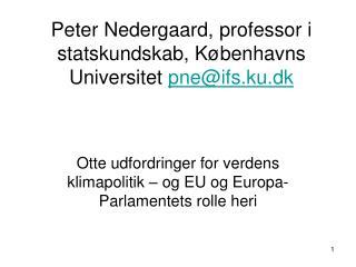 Peter Nedergaard, professor i statskundskab, Københavns Universitet  pne@ifs.ku.dk