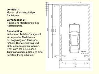 Lernfeld 3: Mauern eines einschaligen  Bauk rpers. Lernsituation 2:   Planen und Herstellung eines Abstellraumes.