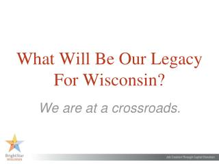 What Will Be Our Legacy For Wisconsin?