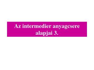 Az intermedier anyagcsere alapjai  3 .