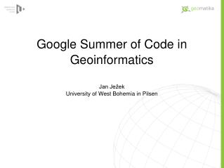 Google Summer of Code in Geoinformatics Jan Je�ek University of West Bohemia in Pilsen