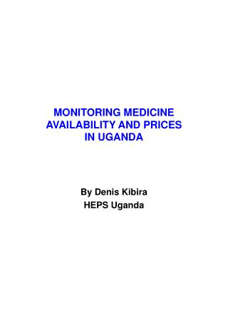 MONITORING MEDICINE AVAILABILITY AND PRICES  IN UGANDA