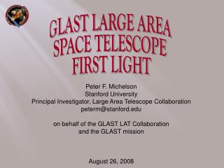 Peter F. Michelson Stanford University Principal Investigator, Large Area Telescope Collaboration