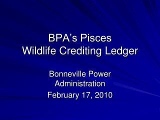 BPA's Pisces  Wildlife Crediting Ledger