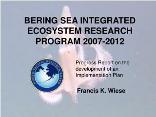 BERING SEA INTEGRATED ECOSYSTEM RESEARCH PROGRAM 2007-2012
