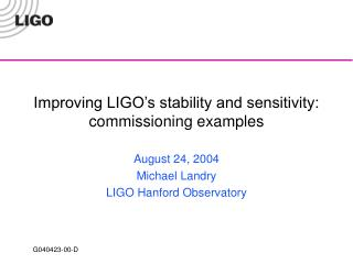 Improving LIGO's stability and sensitivity: commissioning examples