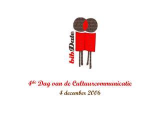 4 de  Dag van de Cultuurcommunicatie 4 december 2006