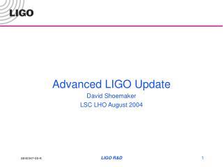 Advanced LIGO Update David Shoemaker LSC LHO August 2004