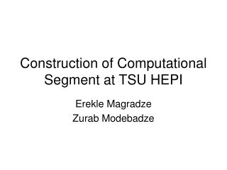 Construction of Computational Segment at TSU HEPI