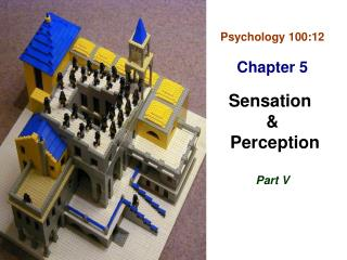Psychology 100:12 Chapter 5 Sensation  &  Perception Part V