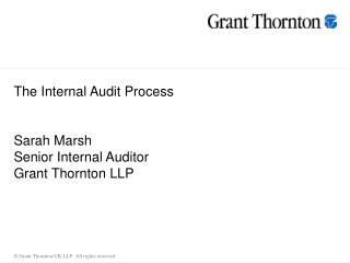The Internal Audit Process Sarah Marsh Senior Internal Auditor Grant Thornton LLP
