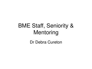 BME Staff, Seniority & Mentoring
