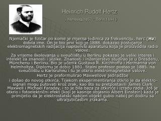 Heinrich Rudolf Hertz (Hamburg,1857.~ Bonn,1894.)