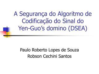 A Seguran�a do Algoritmo de Codifica��o do Sinal do  Yen-Guo�s domino (DSEA)