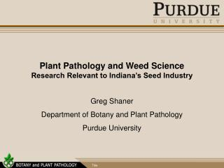 Plant Pathology and Weed Science Research Relevant to Indiana's Seed Industry