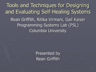 Tools and Techniques for Designing and Evaluating Self-Healing Systems