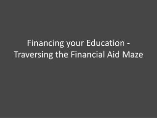 Financing your Education - Traversing the Financial Aid Maze