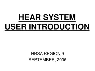 HEAR SYSTEM USER INTRODUCTION
