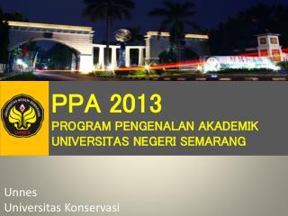 PPA  2013 PROGRAM  PENGENALAN AKADEMIK UNIVERSITAS  NEGERI  SEMARANG