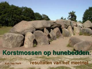Korstmossen op hunebedden : Kok van Herk        resultaten van het meetnet