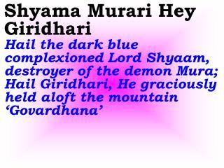 Sai Ghanashyam Hey Nandalal Hail the dark blue-hued Lord Shyaama,  the loving Son of Nanda
