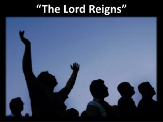 """The Lord Reigns"""