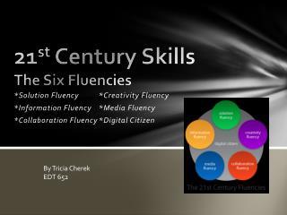 21 st  Century Skills The Six Fluencies
