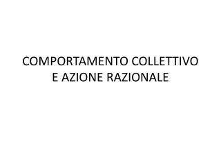 COMPORTAMENTO COLLETTIVO  E AZIONE RAZIONALE