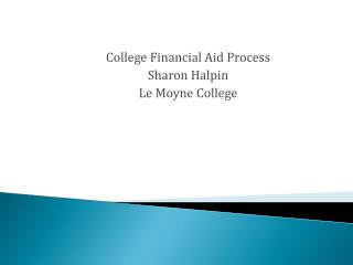 College Financial Aid Process Sharon Halpin Le Moyne College