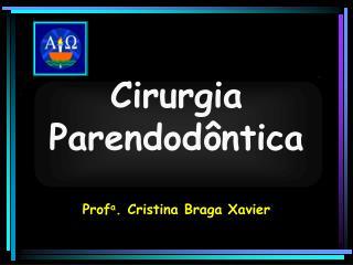 Cirurgia Parendodôntica Prof a . Cristina Braga Xavier