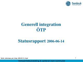 Generell integration ÖTP Statusrapport  2006-06-14