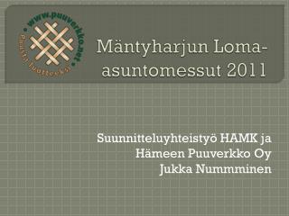 Mäntyharjun Loma-asuntomessut 2011