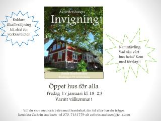 Öppet hus för alla    Fredag 17 januari kl 18-23 Varmt välkomna!!