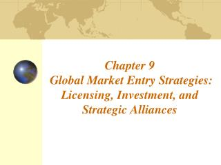 Chapter 9  Global Market Entry Strategies: Licensing, Investment, and Strategic Alliances