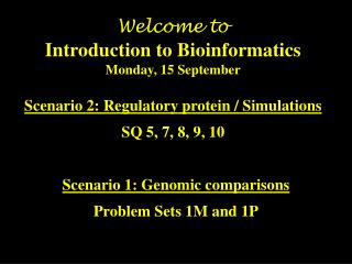 Welcome to Introduction to Bioinformatics Monday, 15 September