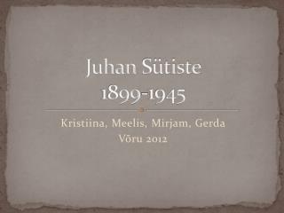 Juhan  Sütiste 1899-1945