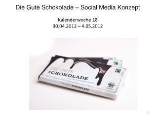 Die Gute Schokolade � Social Media Konzept Kalenderwoche 18 30.04.2012 � 4.05.2012