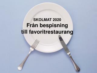 SKOLMAT 2020 Från bespisning  till favoritrestaurang