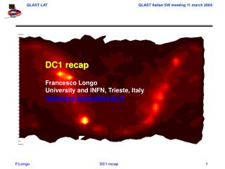 DC1 recap Francesco Longo University and INFN, Trieste, Italy francesco.longo@tsfn.it