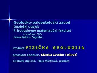 Geolo ko-paleontolo ki zavod Geolo ki odsjek Prirodoslovno matematicki fakultet  Horvatovac 102a Sveucili te u Zagrebu