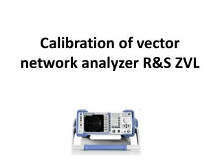 Calibration of vector network analyzer  R&S ZVL