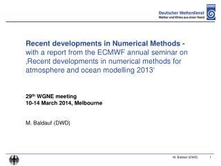 29 th  WGNE  meeting 10-14 March 2014, Melbourne M. Baldauf (DWD)
