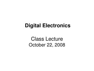 Digital Electronics Class Lecture  October 22, 2008